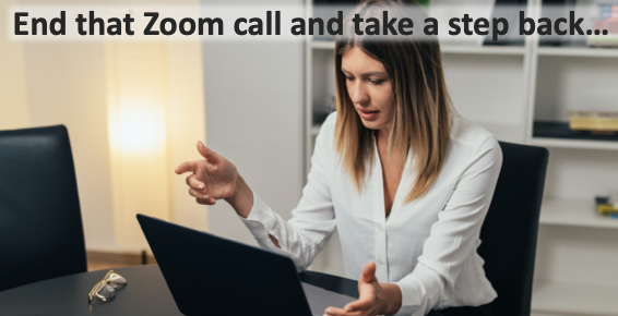 End that Zoom call and take a step back…